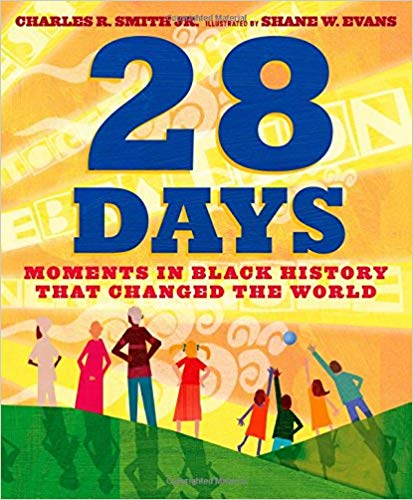 28 Days: Moments in Black History that Changed the WorldBy Charles R. Smith Jr. - Each day features a different influential figure in African-American history, from Crispus Attucks, the first man shot in the Boston Massacre, sparking the Revolutionary War, to Madame C. J. Walker, who after years of adversity became the wealthiest black woman in the country, as well as one of the wealthiest black Americans, to Barack Obama, the country's first African-American president.