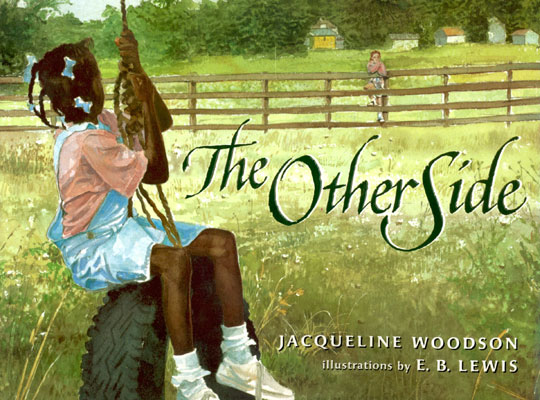 The Other Side ByJacqueline Woodson - Clover's mom says it isn't safe to cross the fence that segregates their African-American side of town from the white side where Anna lives. But the two girls strike up a friendship, and get around the grown-ups' rules by sitting on top of the fence together.