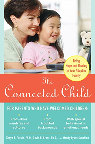 The Connected Child: Bring Hope and Healing to Your Adoptive FamilyBy Karyn Purvis - The adoption of a child is always a joyous moment in the life of a family. Some adoptions, though, present unique challenges. Welcoming these children into your family--and addressing their special needs--requires care, consideration, and compassion.Written by two research psychologists specializing in adoption and attachment, The Connected Child will help you:-Build bonds of affection and trust with your adopted child-Effectively deal with any learning or behavioral disorders-Discipline your child with love without making him or her feel threatened