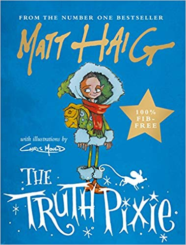 """The Truth Pixie by Matt Haig - """"Wherever she is, whatever the day,She only has one kind of thing to say.Just as cats go miaow and cows go moo,The Truth Pixie can only say things that are true.""""A very funny and lovable tale of how one special pixie learned to love herself. The Truth Pixie is an enchanting, rhyming story that will delight younger readers – with words by the bestselling mastermind Matt Haig and pictures by the inky genius Chris Mould."""